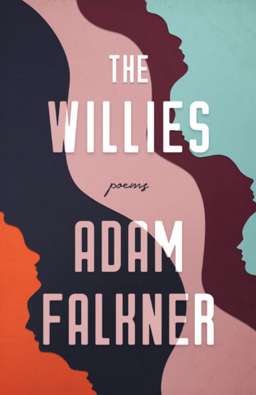 Image of the book cover for The Willies, by Adam Falkner. Orange, navy, pink, mauve, and dusty teal colors make up an abstract pattern of profile-style faces.